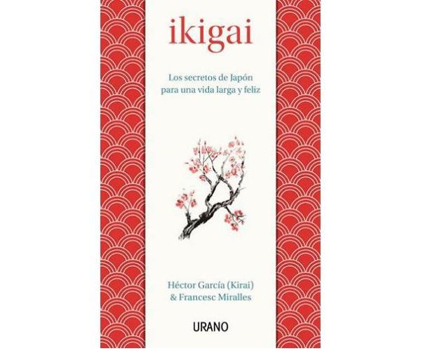 Ikigai: significado y cómo aplicar este método japonés de felicidad - Ikigai el libro
