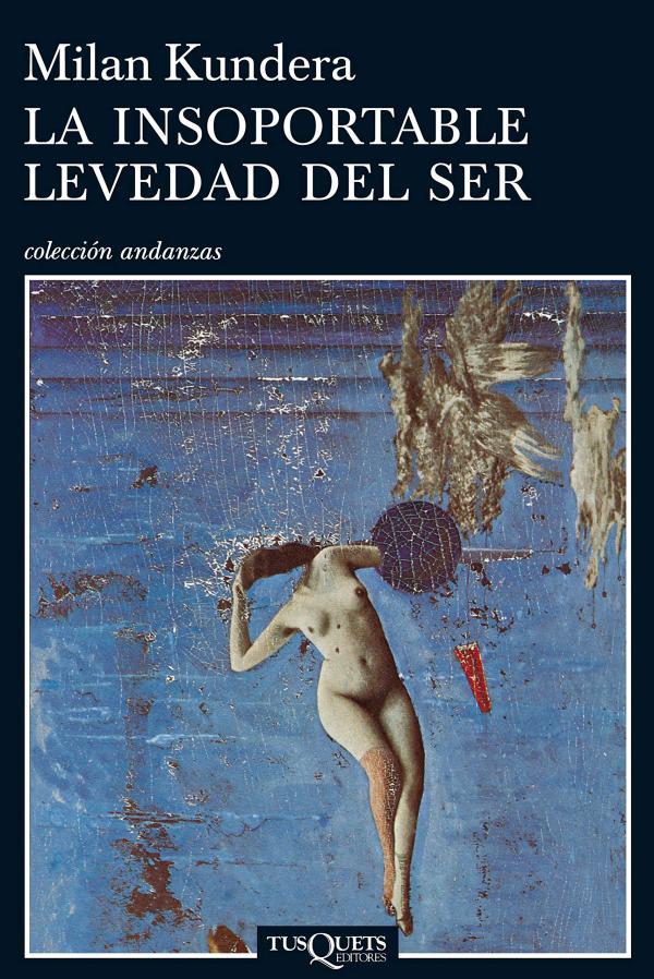 Libros que te hacen pensar - La insoportable levedad del ser, Milan Kundera